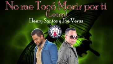 Henry Santos y Joe Veras No me tocó morir por ti letra