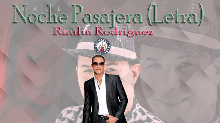 Raulín Rodríguez -Noche pasajera letra / lyrics