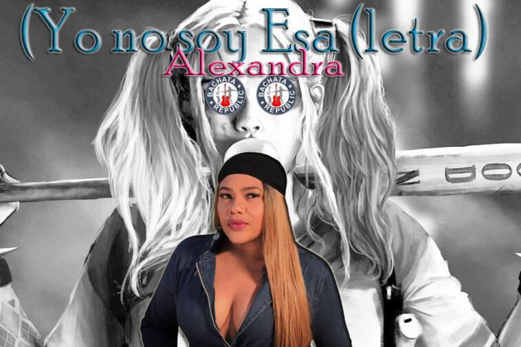 Yo no soy esa (letra / lyrics) Alexandra la Reina de la Bachata