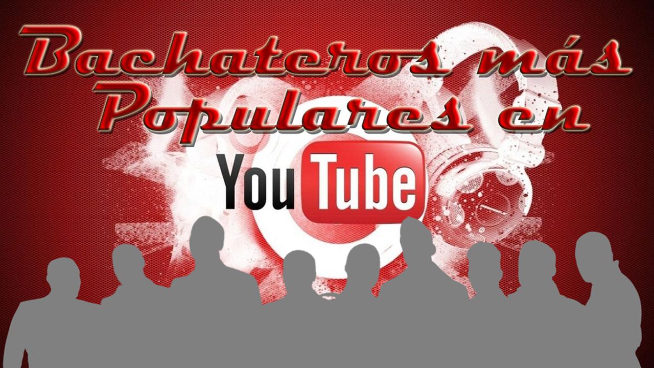 Bachateros más populares en Youtube 2021