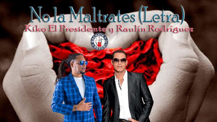 No la maltrates (lyrics) Raulín Rodriguez y Kiko El Presidente
