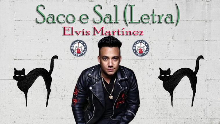 "Saco e sal (letra) Elvis Martínez ""El Jefe"""