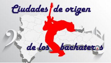 Ciudaddes de origen de los bachateros